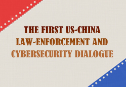 Achievements of the First US-China Law Enforcement and Cybersecurity Dialogue