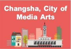 Changsha, City of Media Arts