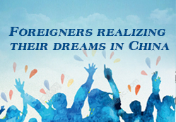 Foreigners realizing their dreams in China